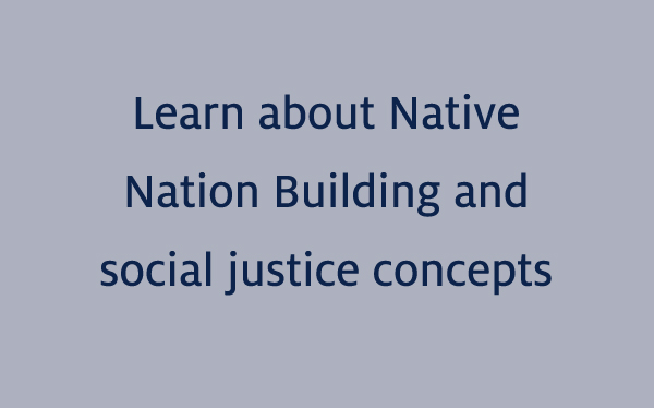 Learn about Native Nation Building and social justice concepts
